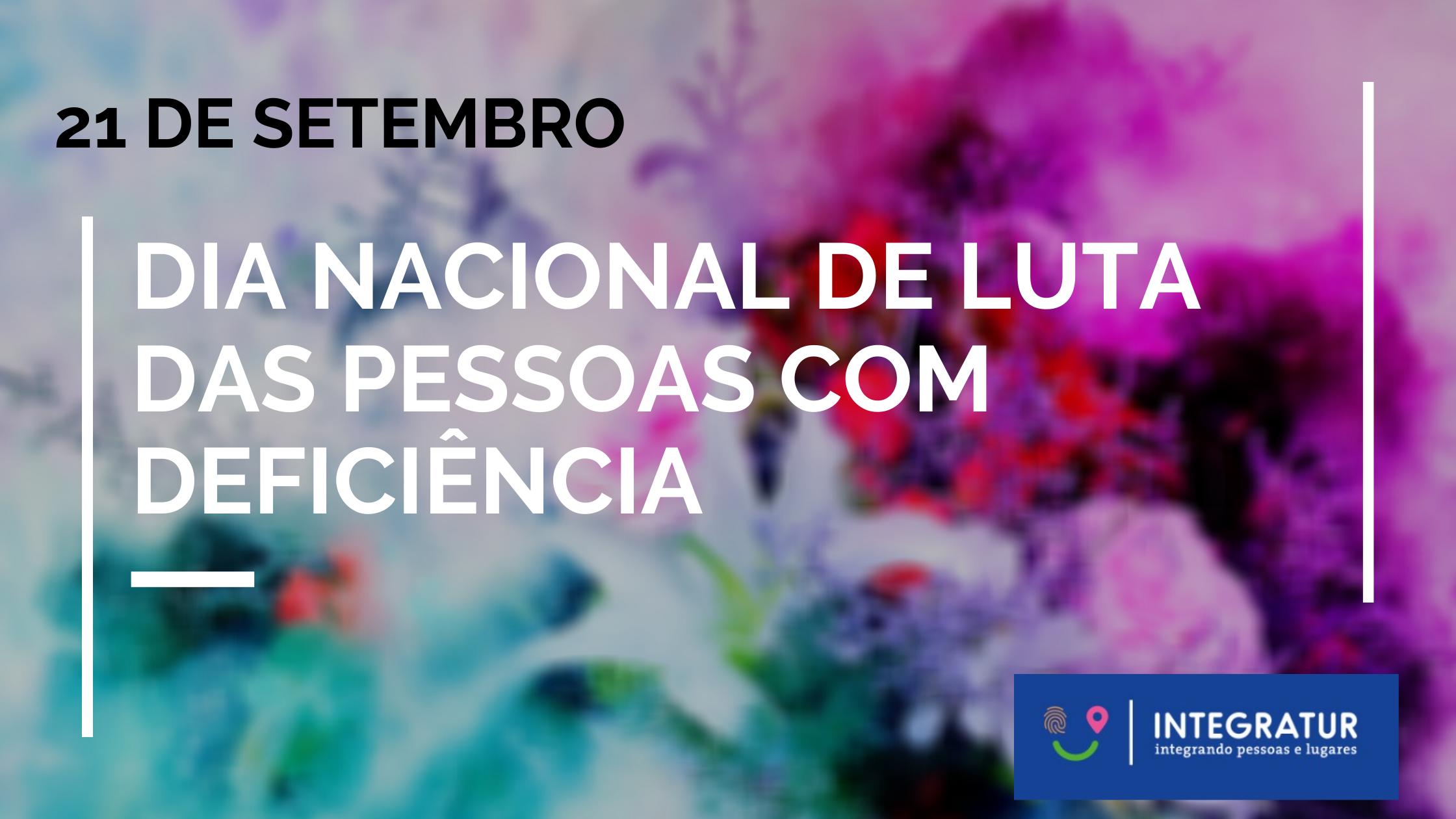 21 de setembro – Dia Nacional de Luta das Pessoas com Deficiência. Sobre um fundo colorido nas tonalidades do verde, azul e roxo mesclados. Logo da Integratur no rodapé à direita.